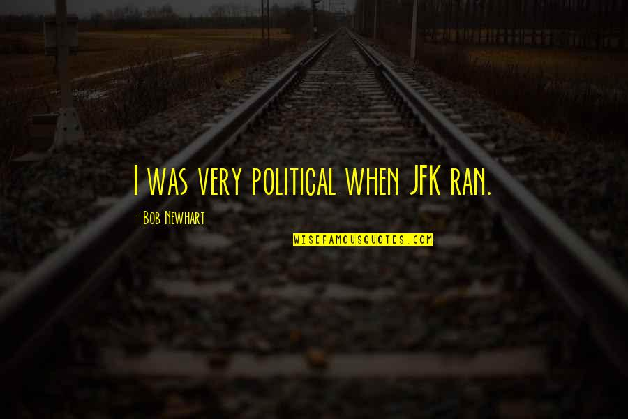 Happy Wednesday Spiritual Quotes By Bob Newhart: I was very political when JFK ran.