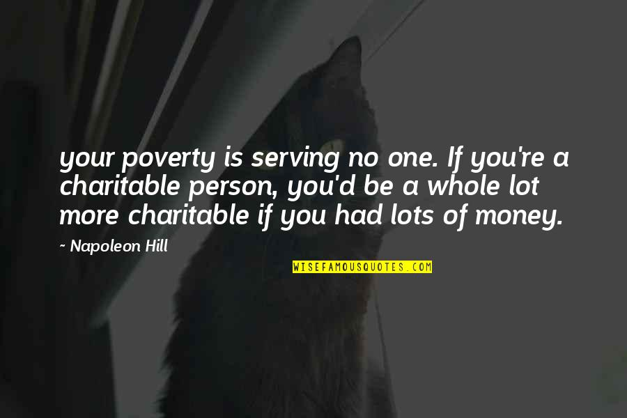 Happy Wednesday Spiritual Quotes By Napoleon Hill: your poverty is serving no one. If you're