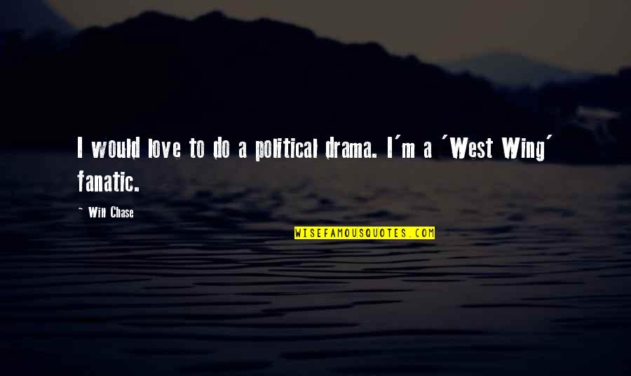 Happy Wednesday Spiritual Quotes By Will Chase: I would love to do a political drama.