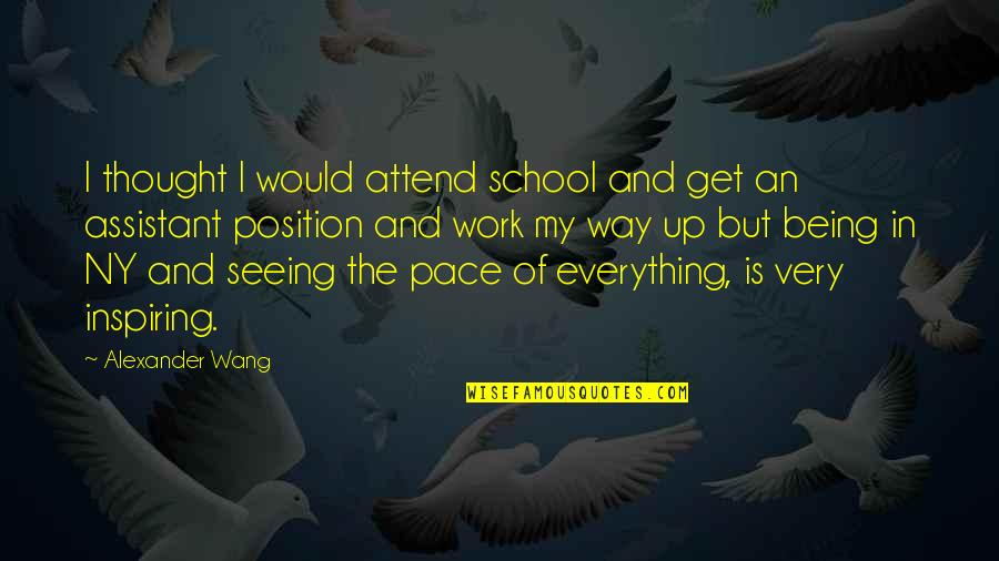 Happy Wednesday Work Quotes By Alexander Wang: I thought I would attend school and get