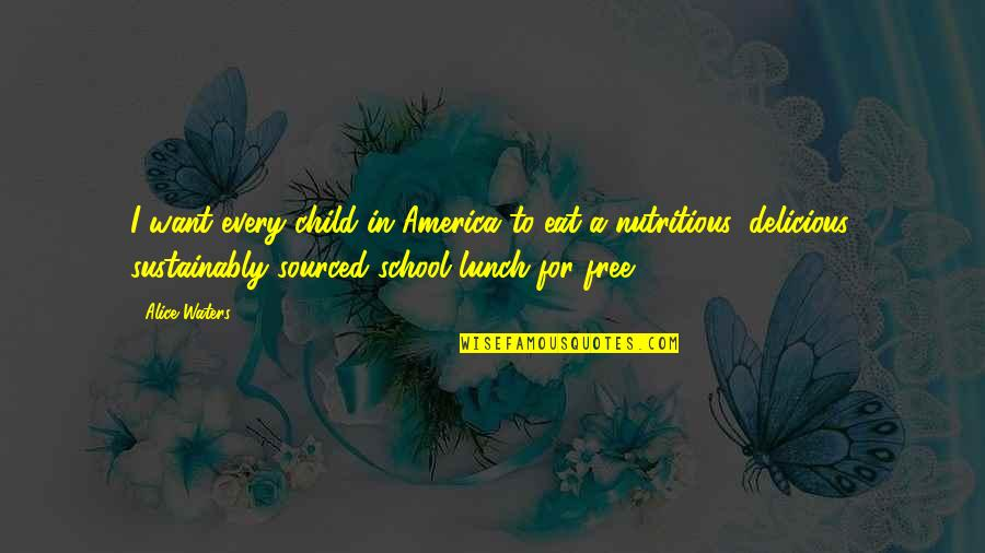 Happy Wednesday Work Quotes By Alice Waters: I want every child in America to eat