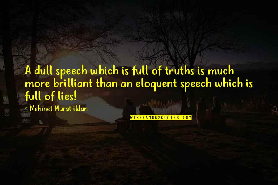 Happy Wednesday Work Quotes By Mehmet Murat Ildan: A dull speech which is full of truths