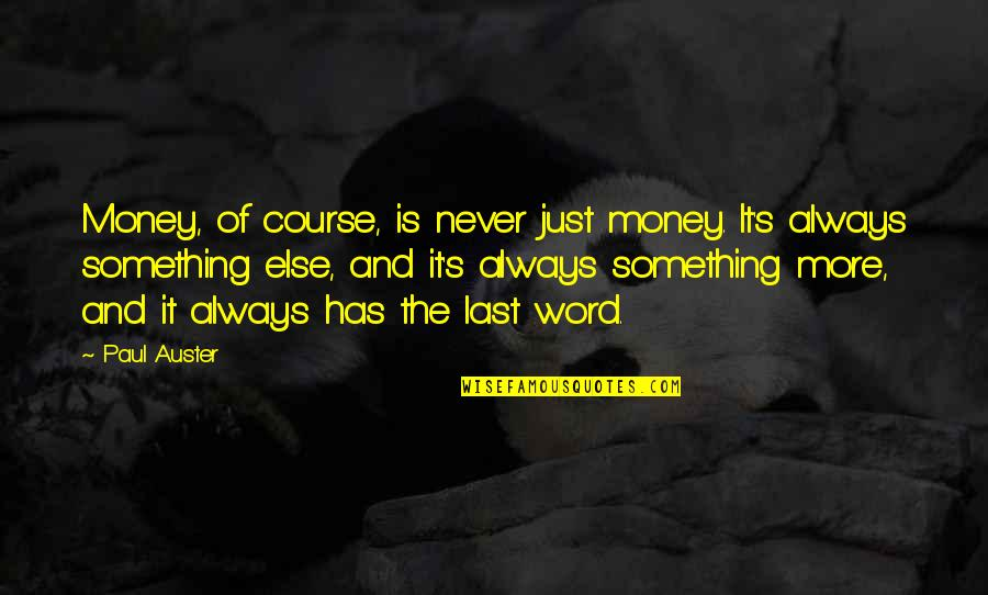 Happy Wednesday Work Quotes By Paul Auster: Money, of course, is never just money. It's