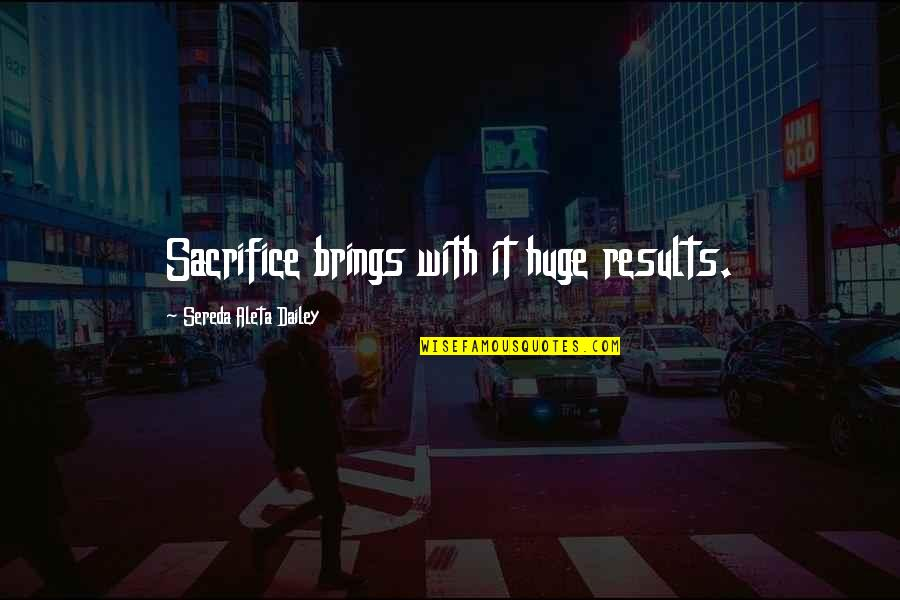 Happy Weight Loss Quotes By Sereda Aleta Dailey: Sacrifice brings with it huge results.