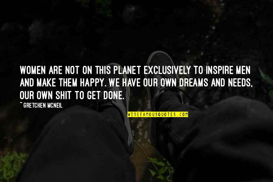 Happy We're Done Quotes By Gretchen McNeil: Women are not on this planet exclusively to