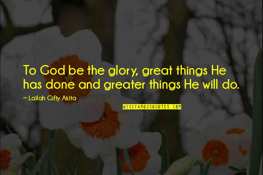 Happy We're Done Quotes By Lailah Gifty Akita: To God be the glory, great things He