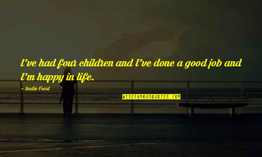 Happy We're Done Quotes By Sadie Frost: I've had four children and I've done a