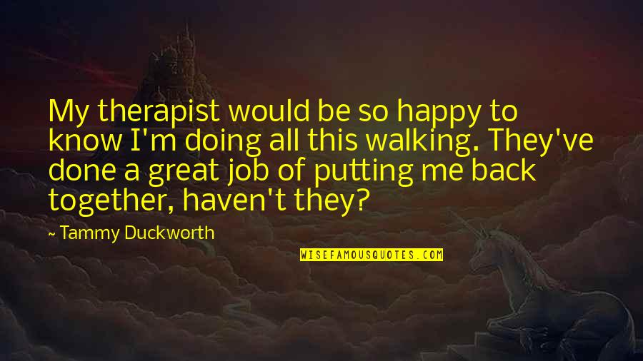 Happy We're Done Quotes By Tammy Duckworth: My therapist would be so happy to know