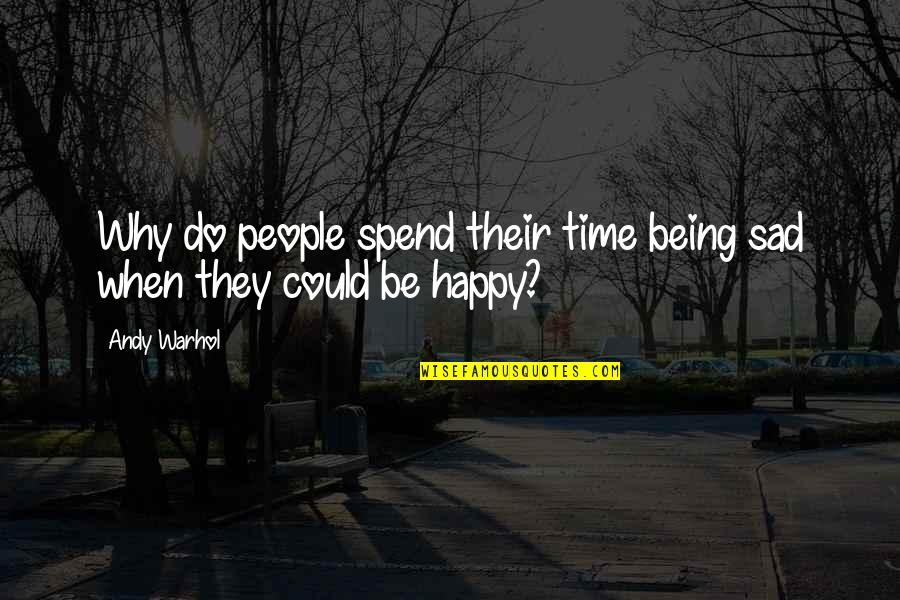 Happy When Your Sad Quotes By Andy Warhol: Why do people spend their time being sad