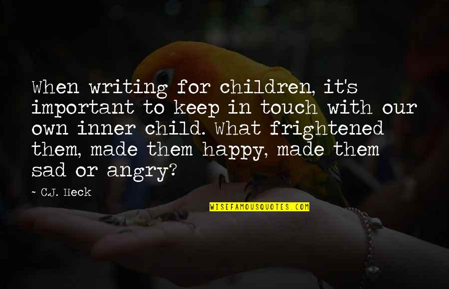 Happy When Your Sad Quotes By C.J. Heck: When writing for children, it's important to keep