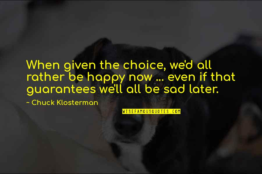 Happy When Your Sad Quotes By Chuck Klosterman: When given the choice, we'd all rather be