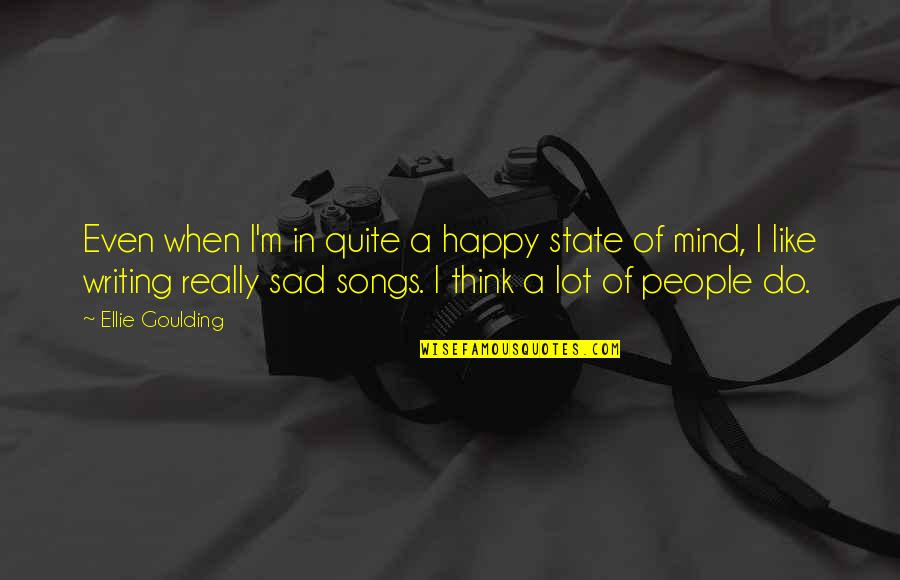 Happy When Your Sad Quotes By Ellie Goulding: Even when I'm in quite a happy state