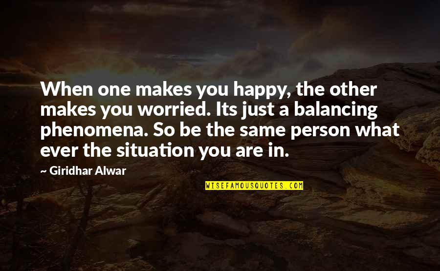 Happy When Your Sad Quotes By Giridhar Alwar: When one makes you happy, the other makes