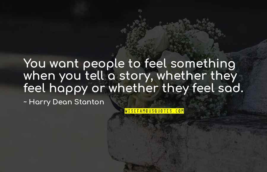 Happy When Your Sad Quotes By Harry Dean Stanton: You want people to feel something when you