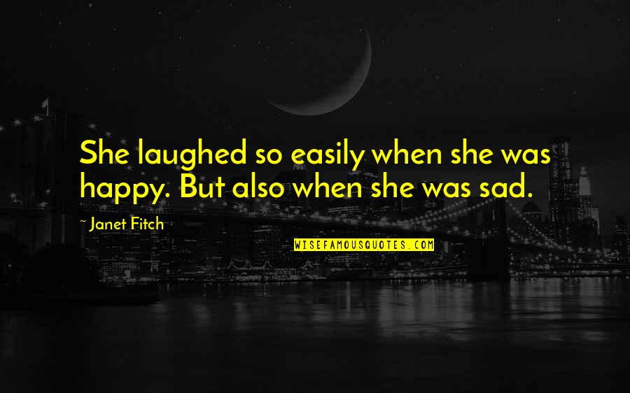 Happy When Your Sad Quotes By Janet Fitch: She laughed so easily when she was happy.