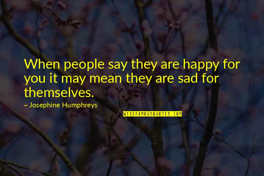 Happy When Your Sad Quotes By Josephine Humphreys: When people say they are happy for you