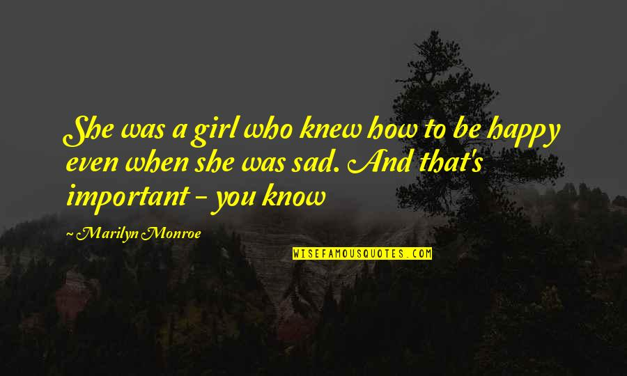 Happy When Your Sad Quotes By Marilyn Monroe: She was a girl who knew how to