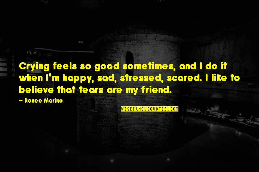 Happy When Your Sad Quotes By Renee Marino: Crying feels so good sometimes, and I do