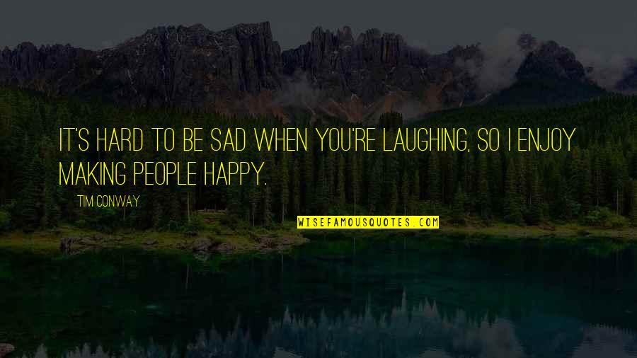 Happy When Your Sad Quotes By Tim Conway: It's hard to be sad when you're laughing,