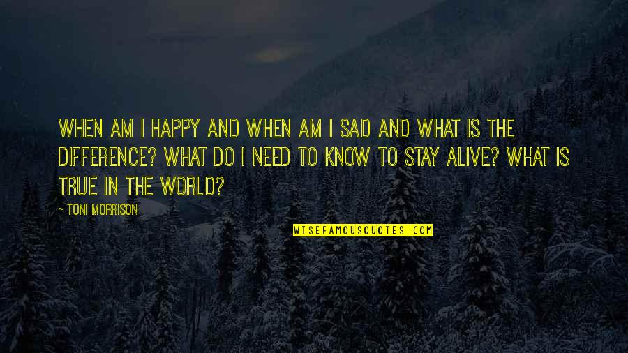 Happy When Your Sad Quotes By Toni Morrison: When am I happy and when am I