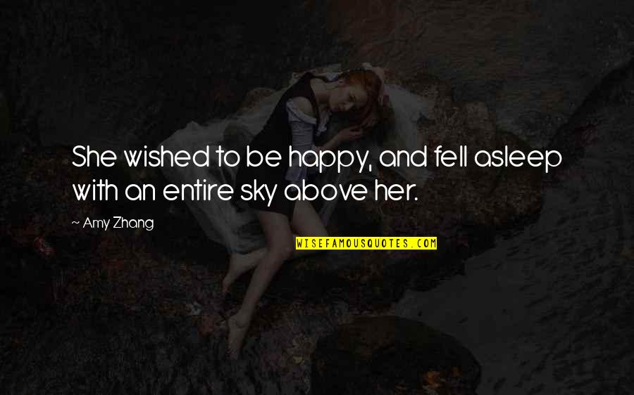 Happy With Her Quotes By Amy Zhang: She wished to be happy, and fell asleep