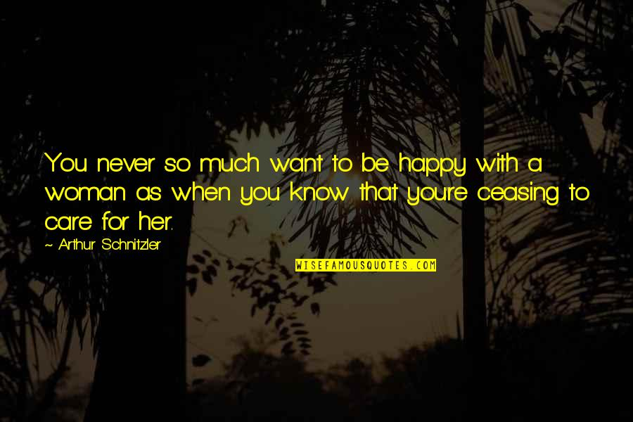 Happy With Her Quotes By Arthur Schnitzler: You never so much want to be happy