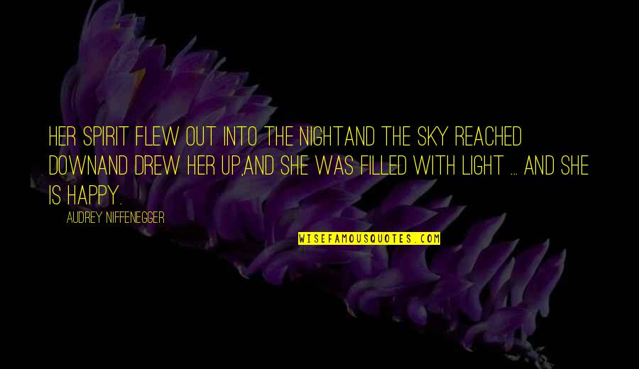 Happy With Her Quotes By Audrey Niffenegger: Her spirit flew out into the nightAnd the