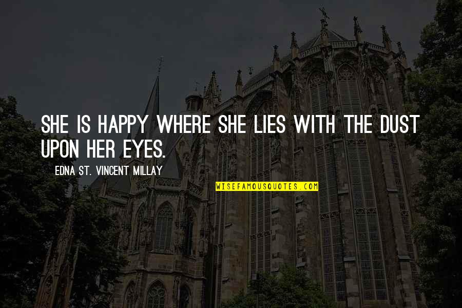Happy With Her Quotes By Edna St. Vincent Millay: She is happy where she lies With the