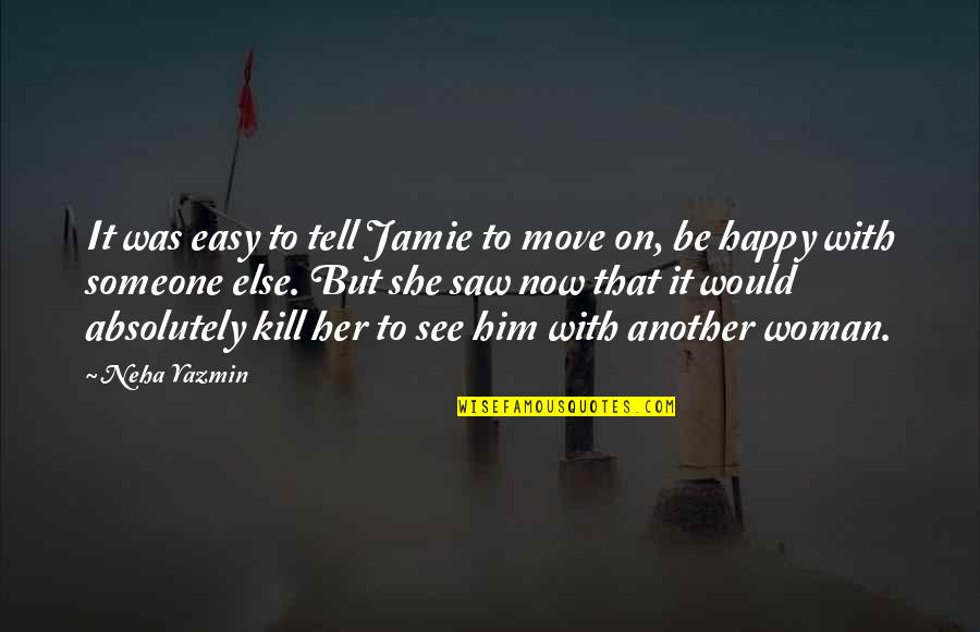 Happy With Her Quotes By Neha Yazmin: It was easy to tell Jamie to move