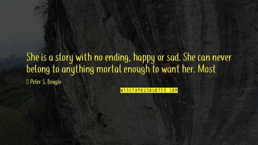 Happy With Her Quotes By Peter S. Beagle: She is a story with no ending, happy