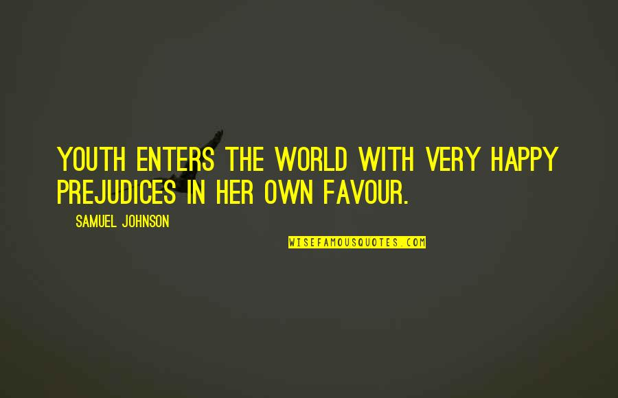 Happy With Her Quotes By Samuel Johnson: Youth enters the world with very happy prejudices
