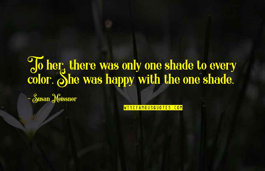 Happy With Her Quotes By Susan Meissner: To her, there was only one shade to