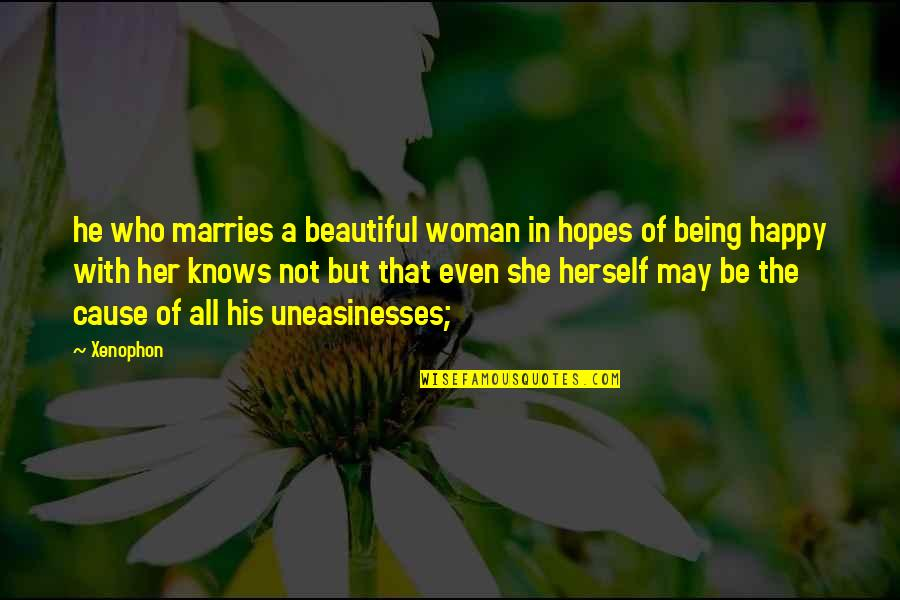 Happy With Her Quotes By Xenophon: he who marries a beautiful woman in hopes