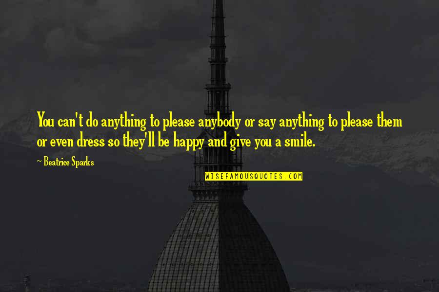 Happy Without Them Quotes By Beatrice Sparks: You can't do anything to please anybody or
