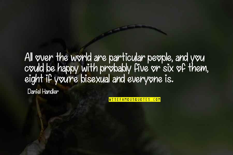 Happy Without Them Quotes By Daniel Handler: All over the world are particular people, and