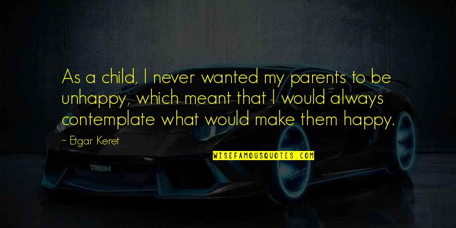 Happy Without Them Quotes By Etgar Keret: As a child, I never wanted my parents