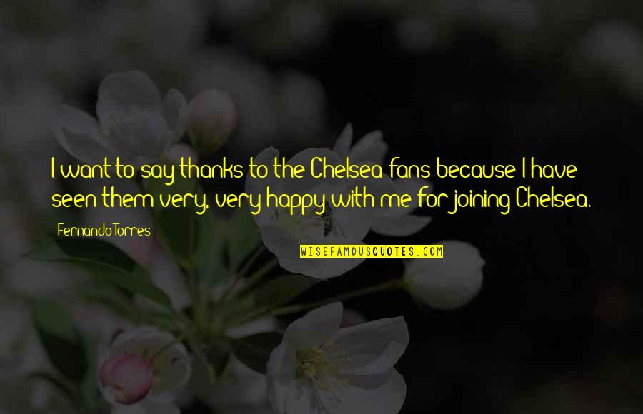 Happy Without Them Quotes By Fernando Torres: I want to say thanks to the Chelsea