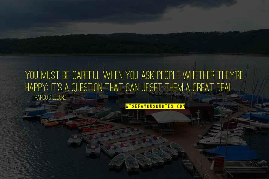 Happy Without Them Quotes By Francois Lelord: You must be careful when you ask people