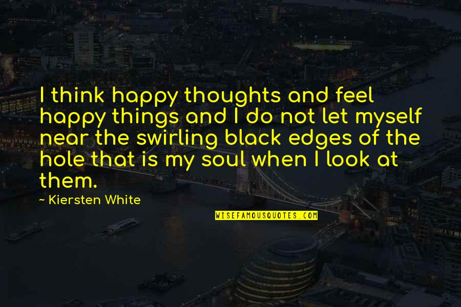 Happy Without Them Quotes By Kiersten White: I think happy thoughts and feel happy things