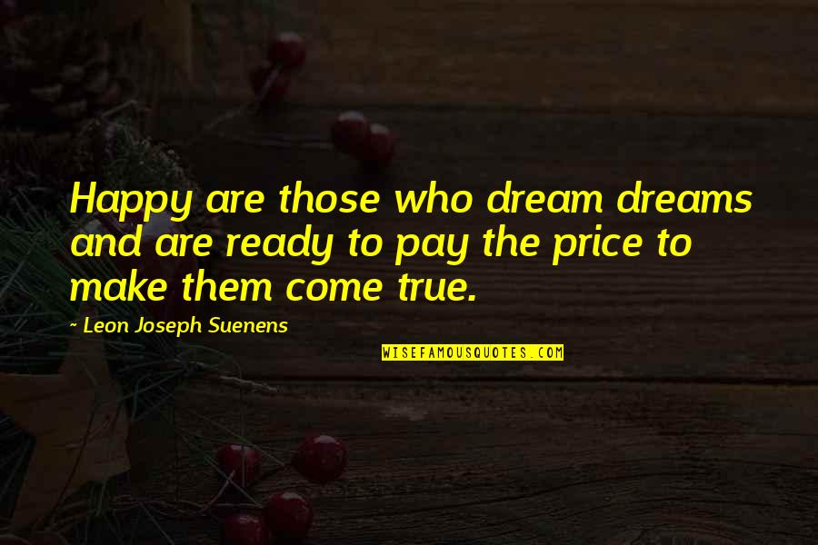 Happy Without Them Quotes By Leon Joseph Suenens: Happy are those who dream dreams and are