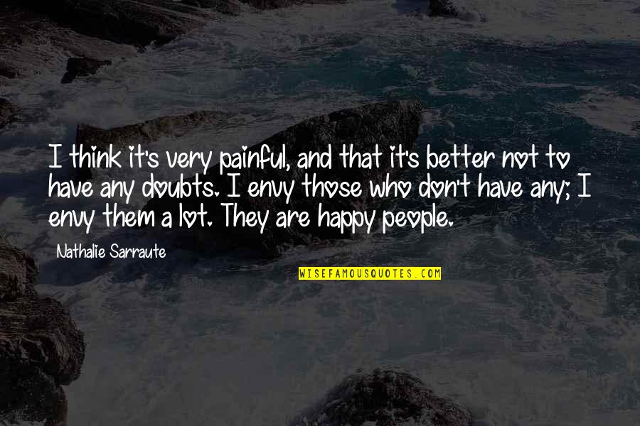 Happy Without Them Quotes By Nathalie Sarraute: I think it's very painful, and that it's