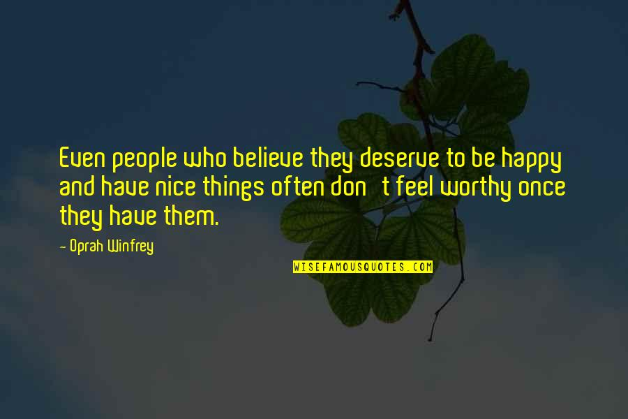 Happy Without Them Quotes By Oprah Winfrey: Even people who believe they deserve to be