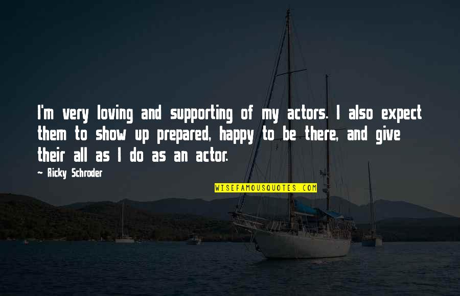 Happy Without Them Quotes By Ricky Schroder: I'm very loving and supporting of my actors.