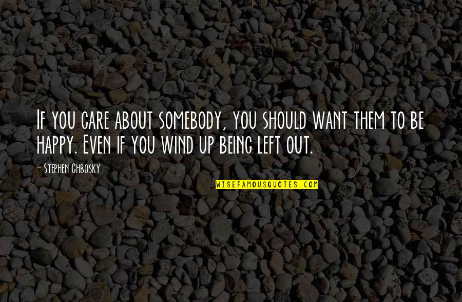 Happy Without Them Quotes By Stephen Chbosky: If you care about somebody, you should want