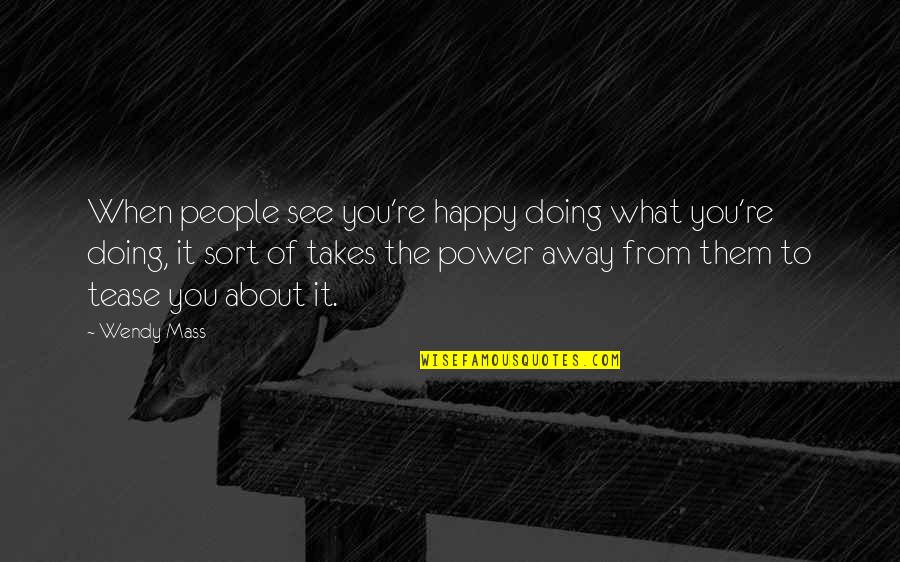 Happy Without Them Quotes By Wendy Mass: When people see you're happy doing what you're