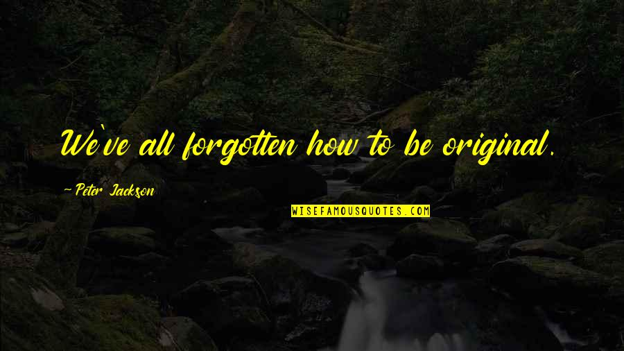 Haq Punjabi Quotes By Peter Jackson: We've all forgotten how to be original.