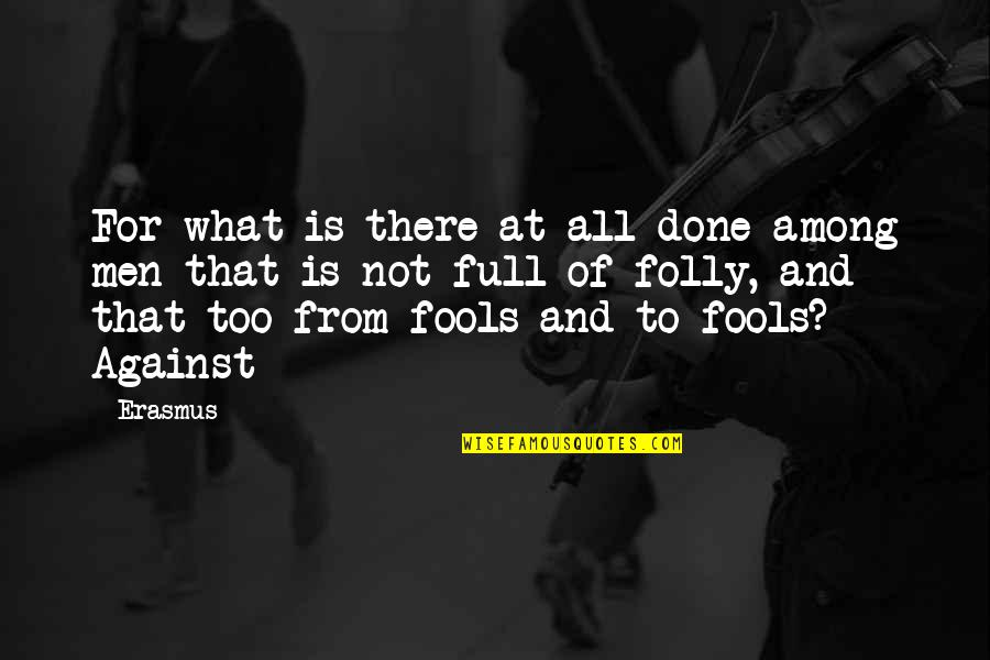 Haram Relationship Islamic Quotes By Erasmus: For what is there at all done among