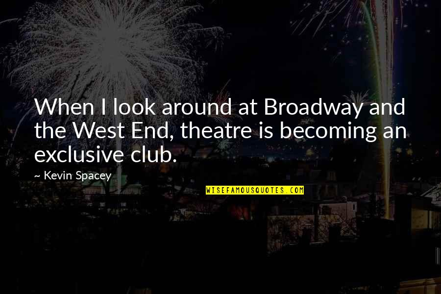 Haram Relationship Islamic Quotes By Kevin Spacey: When I look around at Broadway and the