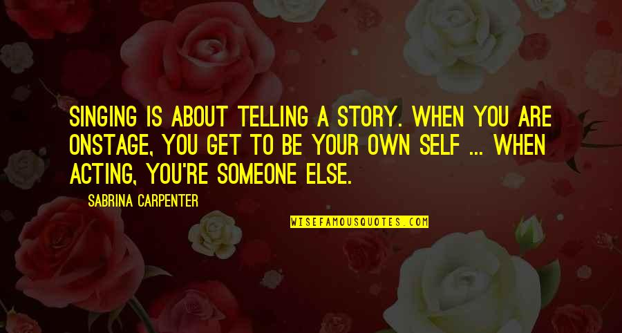 Haram Relationship Islamic Quotes By Sabrina Carpenter: Singing is about telling a story. When you