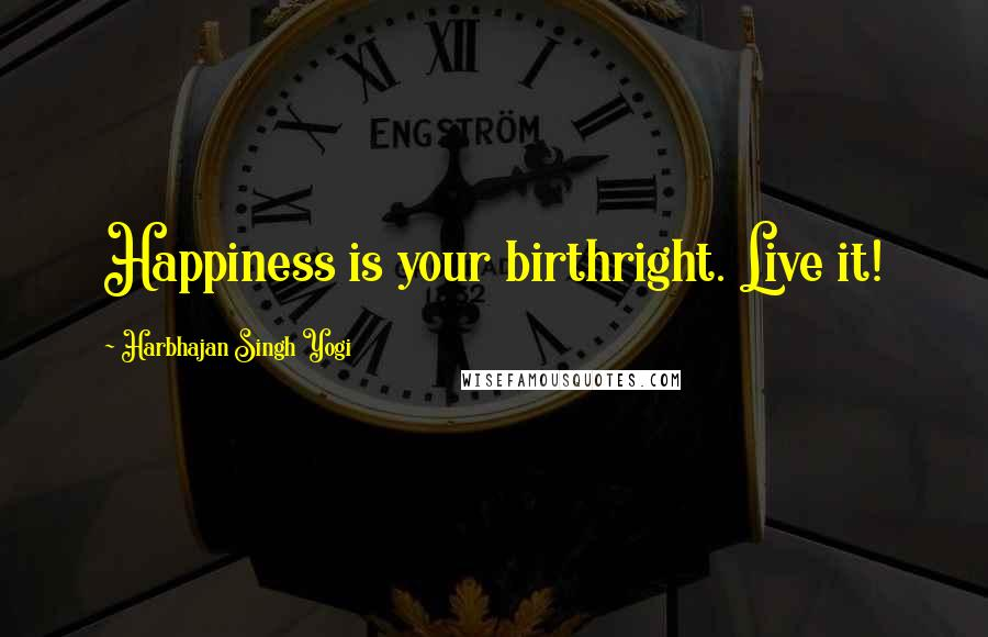 Harbhajan Singh Yogi quotes: Happiness is your birthright. Live it!